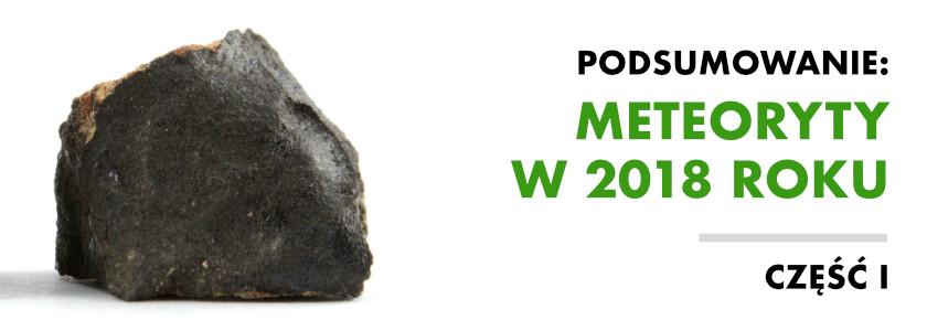 Spadki meteorytów w 2018 roku. Część I: Potwierdzone i przebadane